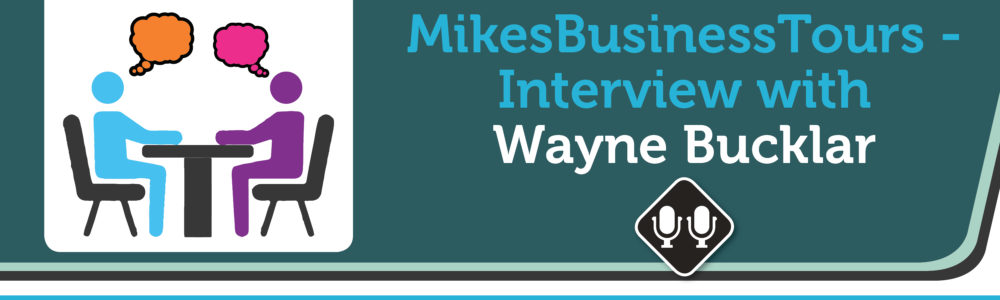 MikesBusinessTours- Interview with Wayne Bucklar